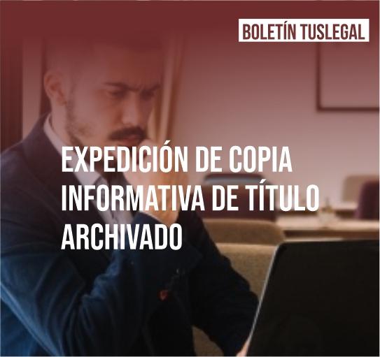 EXPEDICIÓN DE COPIA INFORMATIVA DE TÍTULO ARCHIVADO A TRAVÉS DEL SPRL